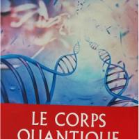 Dr Deepak Chopra: Le Corps Quantique, un livre sur la guérison, tellement actuel !